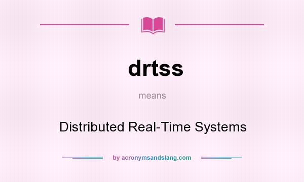 What does drtss mean? It stands for Distributed Real-Time Systems