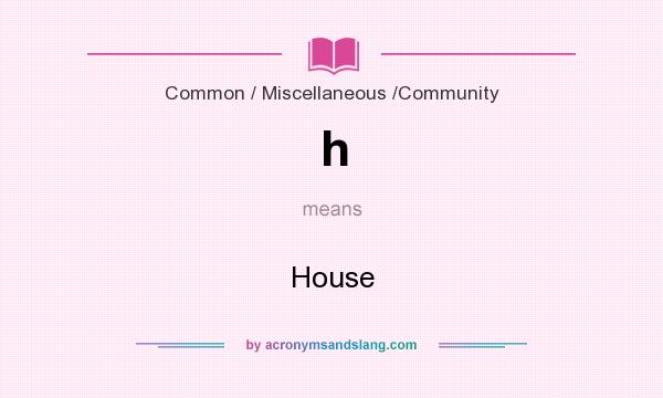 What does h mean? It stands for House