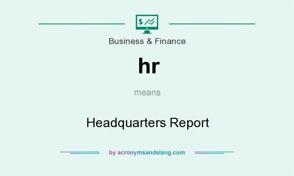 What does hr mean? It stands for Headquarters Report