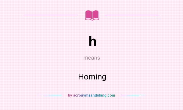 What does h mean? It stands for Homing