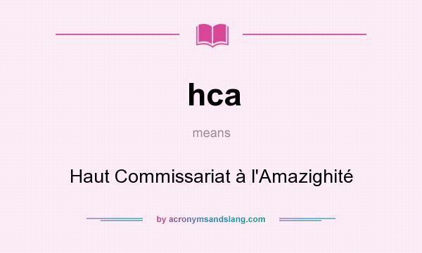 What does hca mean? It stands for Haut Commissariat à l`Amazighité
