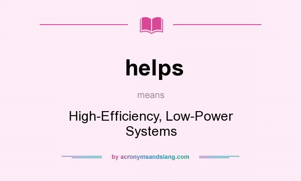 What does helps mean? It stands for High-Efficiency, Low-Power Systems