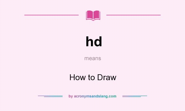 What does hd mean? It stands for How to Draw