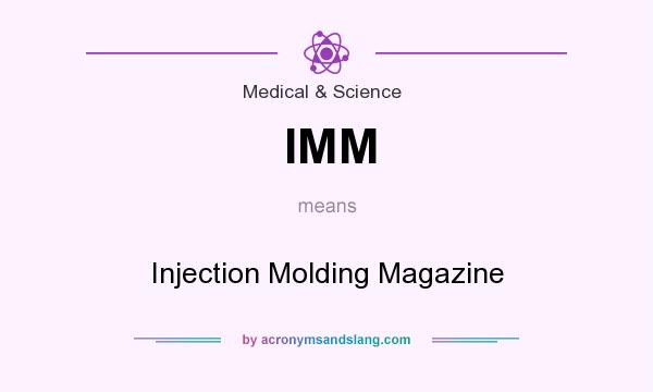 What does IMM mean? It stands for Injection Molding Magazine