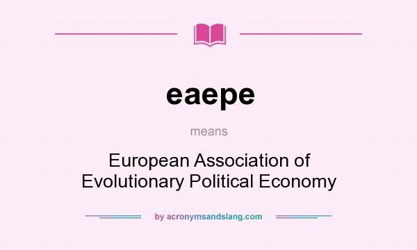 What does eaepe mean? It stands for European Association of Evolutionary Political Economy