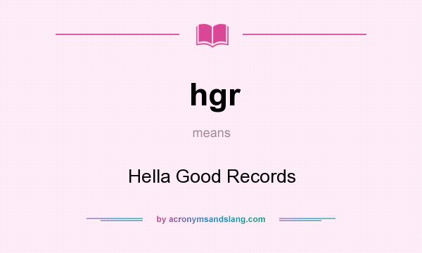What does hgr mean? It stands for Hella Good Records