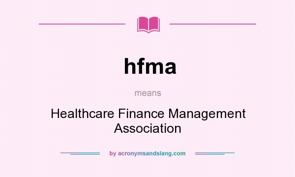 What does hfma mean? It stands for Healthcare Finance Management Association