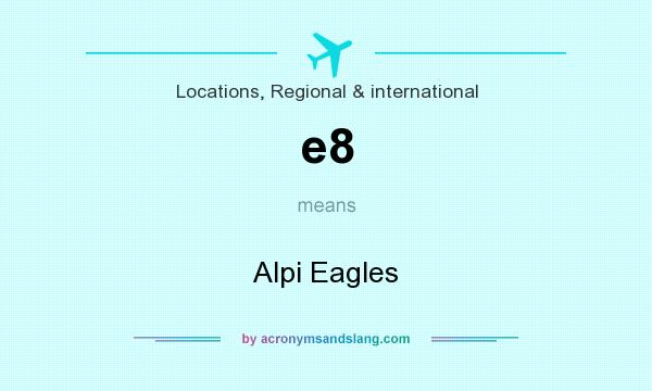 What does e8 mean? It stands for Alpi Eagles