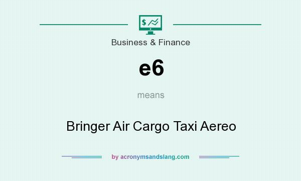 What does e6 mean? It stands for Bringer Air Cargo Taxi Aereo