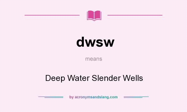 What does dwsw mean? It stands for Deep Water Slender Wells