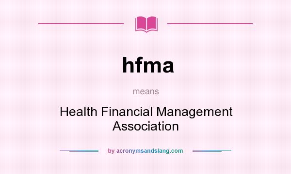 What does hfma mean? It stands for Health Financial Management Association