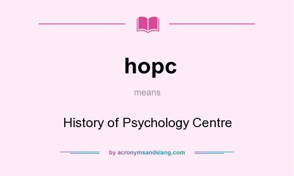 What does hopc mean? It stands for History of Psychology Centre