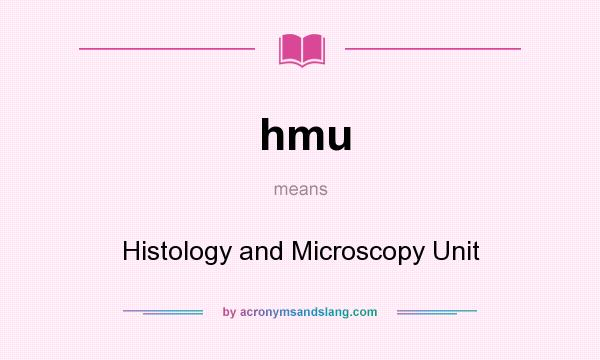 hmu histology and microscopy unit in undefined by acronymsandslang com