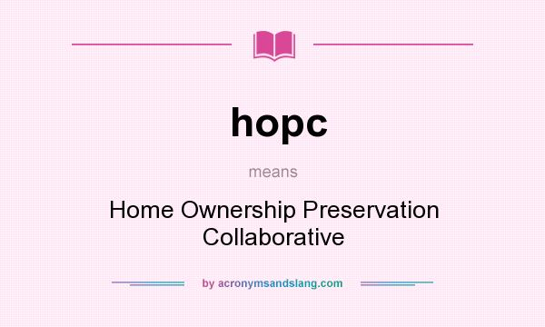 What does hopc mean? It stands for Home Ownership Preservation Collaborative