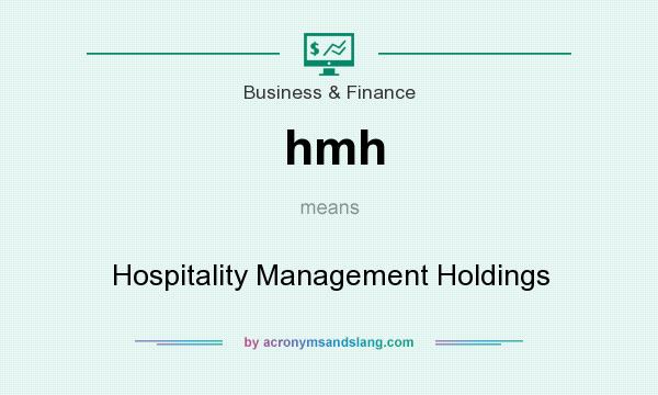 What does hmh mean? It stands for Hospitality Management Holdings