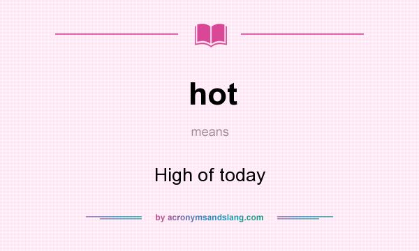 What does hot mean? It stands for High of today