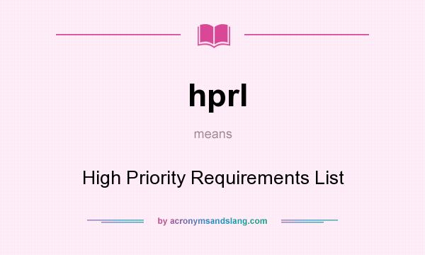 What does hprl mean? It stands for High Priority Requirements List