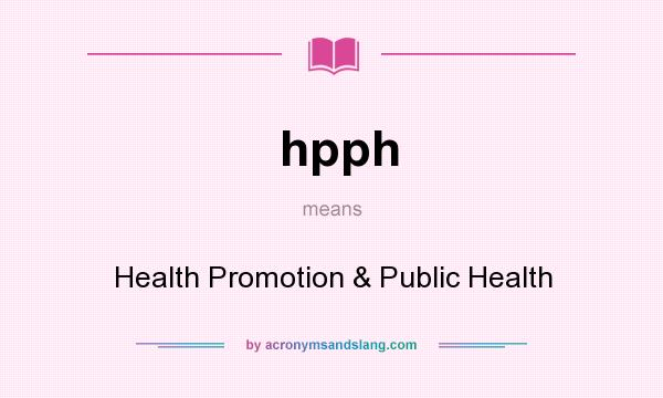 What does hpph mean? It stands for Health Promotion & Public Health