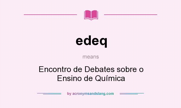 What does edeq mean? It stands for Encontro de Debates sobre o Ensino de Química