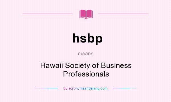 What does hsbp mean? It stands for Hawaii Society of Business Professionals