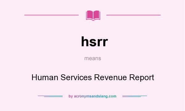 What does hsrr mean? It stands for Human Services Revenue Report
