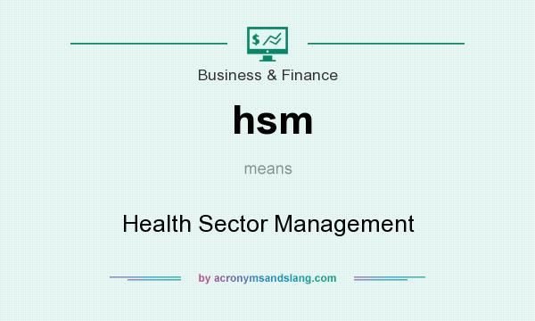 What does hsm mean? It stands for Health Sector Management