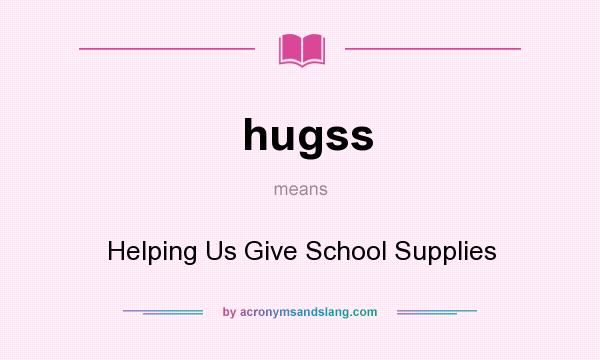 What does hugss mean? It stands for Helping Us Give School Supplies