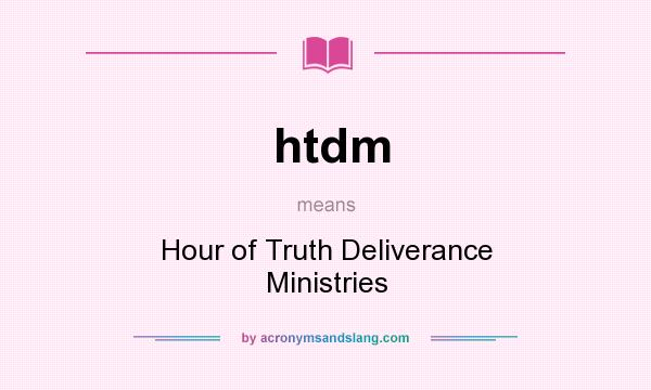What does htdm mean? It stands for Hour of Truth Deliverance Ministries