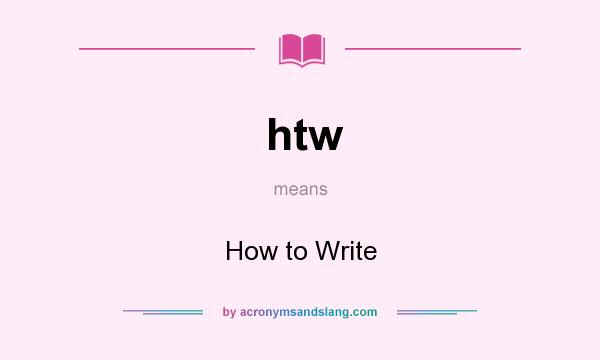 What does htw mean? It stands for How to Write