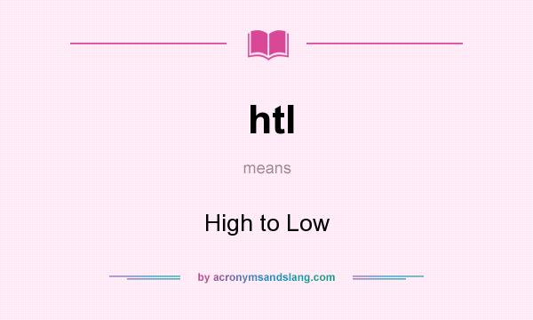What does htl mean? It stands for High to Low