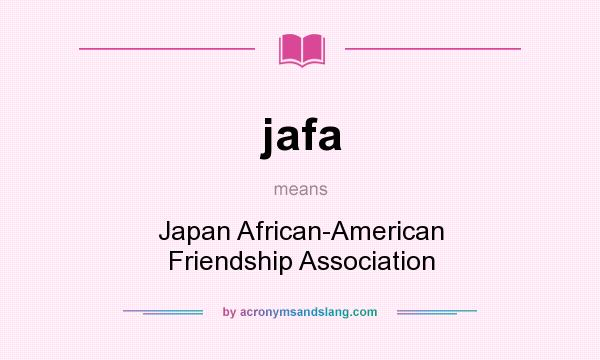 What does jafa mean? It stands for Japan African-American Friendship Association