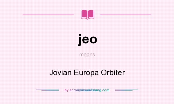 What does jeo mean? It stands for Jovian Europa Orbiter