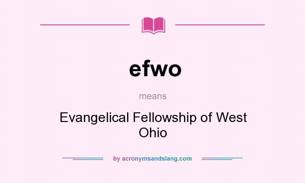 What does efwo mean? It stands for Evangelical Fellowship of West Ohio