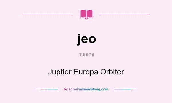 What does jeo mean? It stands for Jupiter Europa Orbiter