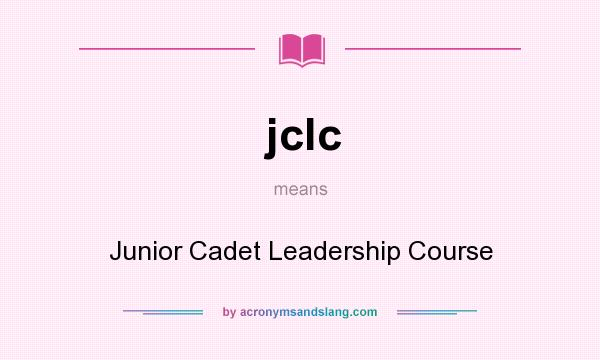What does jclc mean? It stands for Junior Cadet Leadership Course