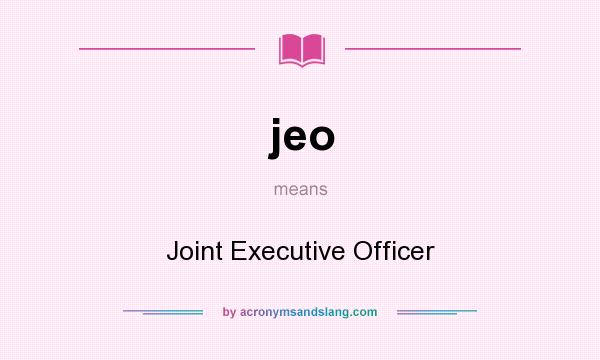 What does jeo mean? It stands for Joint Executive Officer
