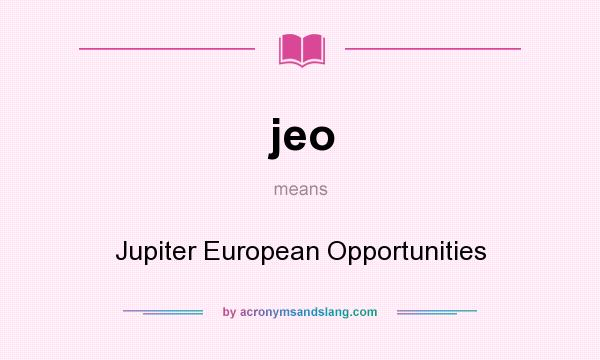 What does jeo mean? It stands for Jupiter European Opportunities