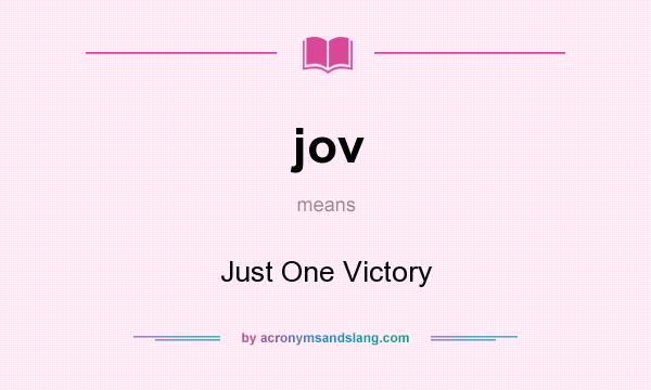 What does jov mean? It stands for Just One Victory