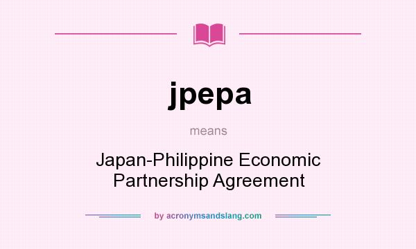 What does jpepa mean? It stands for Japan-Philippine Economic Partnership Agreement