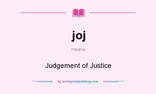 What does joj mean? It stands for Judgement of Justice