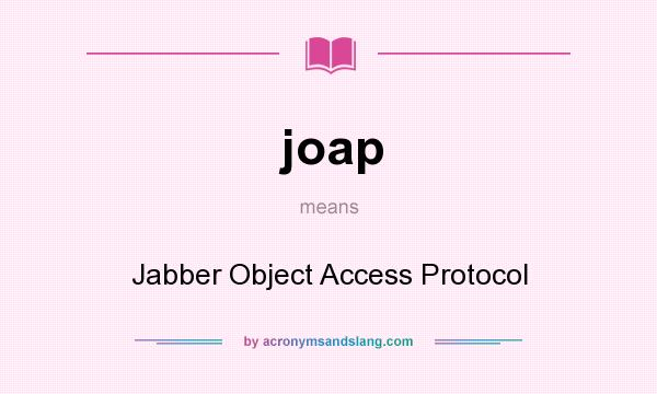 What does joap mean? It stands for Jabber Object Access Protocol