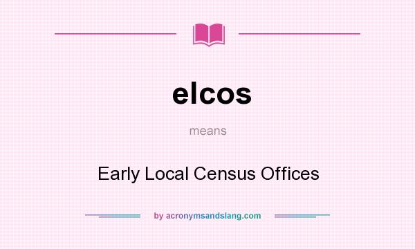 What does elcos mean? It stands for Early Local Census Offices