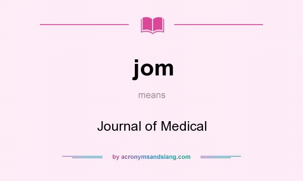 What does jom mean? It stands for Journal of Medical