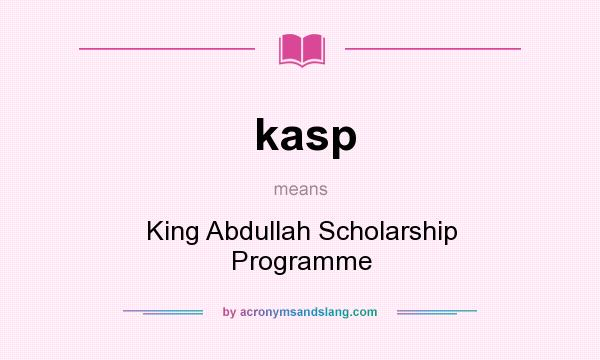 What does kasp mean? It stands for King Abdullah Scholarship Programme