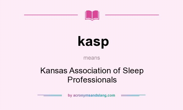 What does kasp mean? It stands for Kansas Association of Sleep Professionals