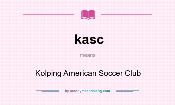 What does kasc mean? It stands for Kolping American Soccer Club