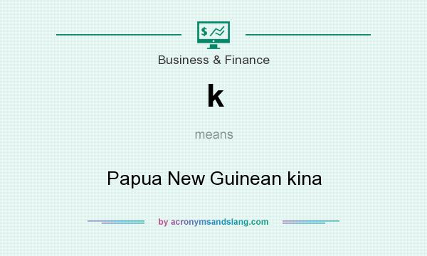 What does k mean? It stands for Papua New Guinean kina