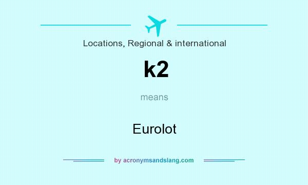 What does k2 mean? It stands for Eurolot