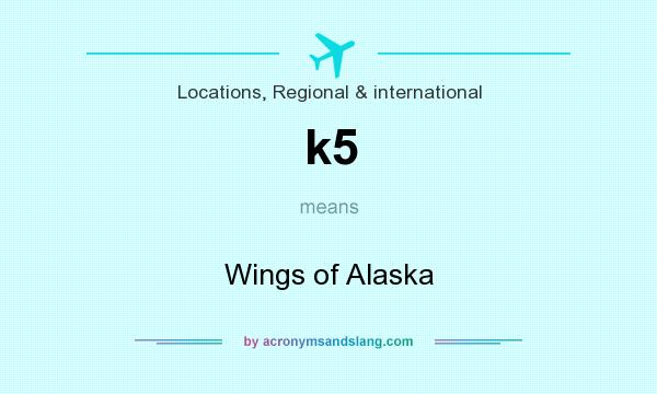 What does k5 mean? It stands for Wings of Alaska