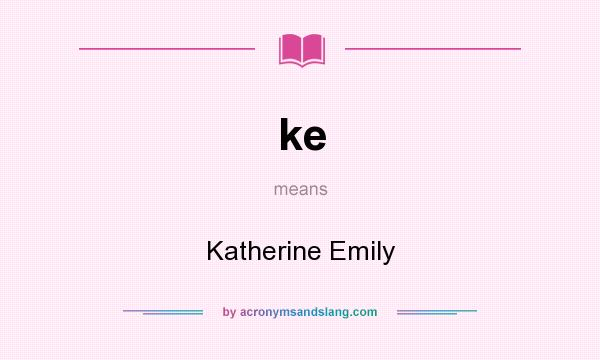 What does ke mean? It stands for Katherine Emily